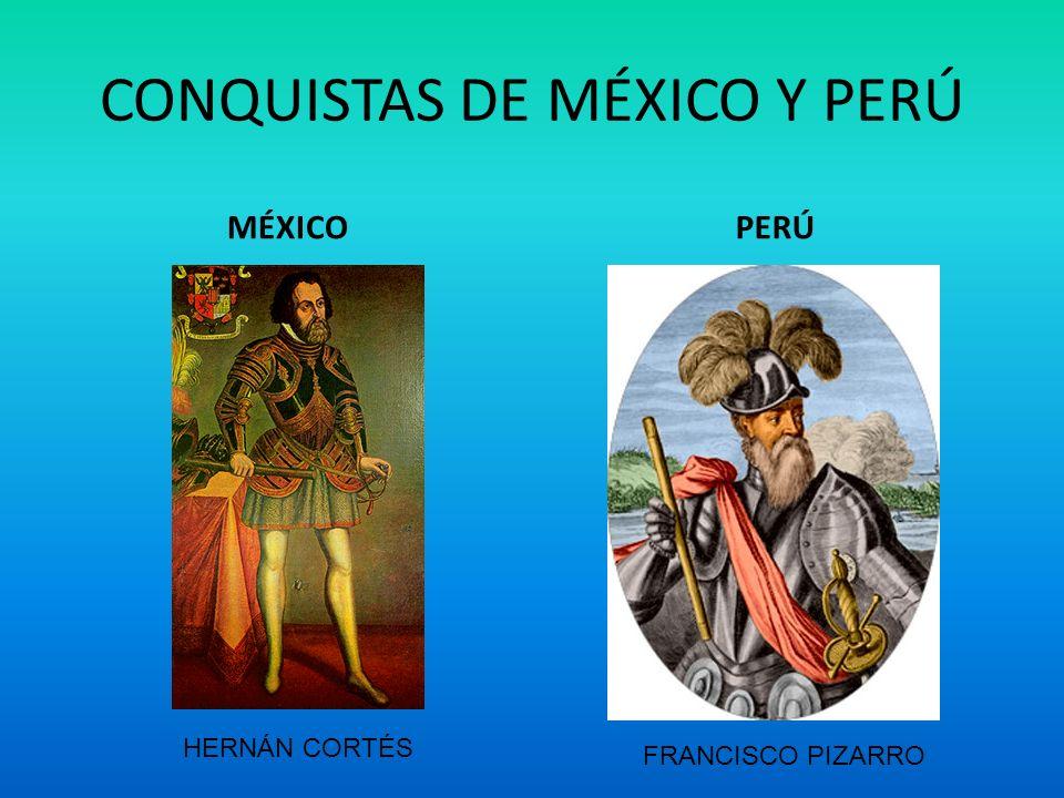 CONQUISTAS DE MÉXICO Y PERÚ