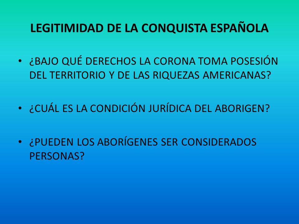 LEGITIMIDAD DE LA CONQUISTA ESPAÑOLA