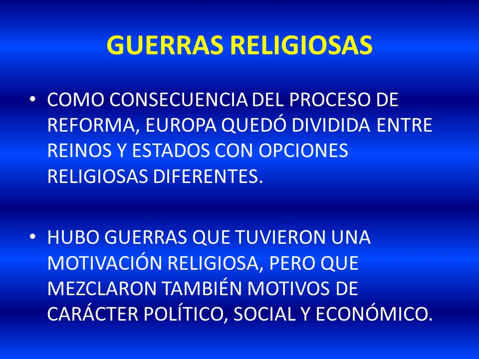 GUERRAS RELIGIOSASCOMO CONSECUENCIA DEL PROCESO DE REFORMA, EUROPA QUEDÓ DIVIDIDA ENTRE REINOS Y ESTADOS CON OPCIONES RELIGIOSAS DIFERENTES.
