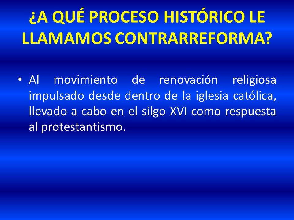 ¿A QUÉ PROCESO HISTÓRICO LE LLAMAMOS CONTRARREFORMA