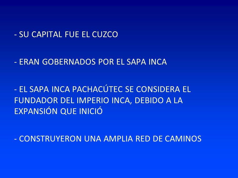 - SU CAPITAL FUE EL CUZCO