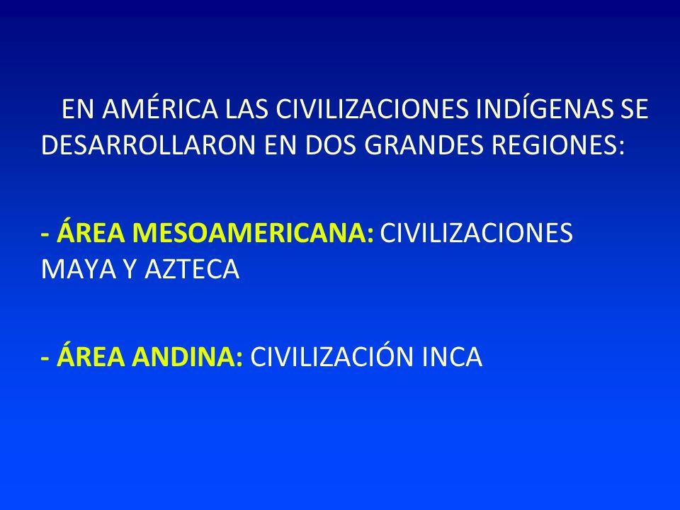 EN AMÉRICA LAS CIVILIZACIONES INDÍGENAS SE DESARROLLARON EN DOS GRANDES REGIONES: