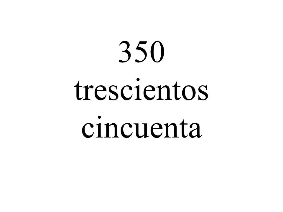 350 trescientos cincuenta