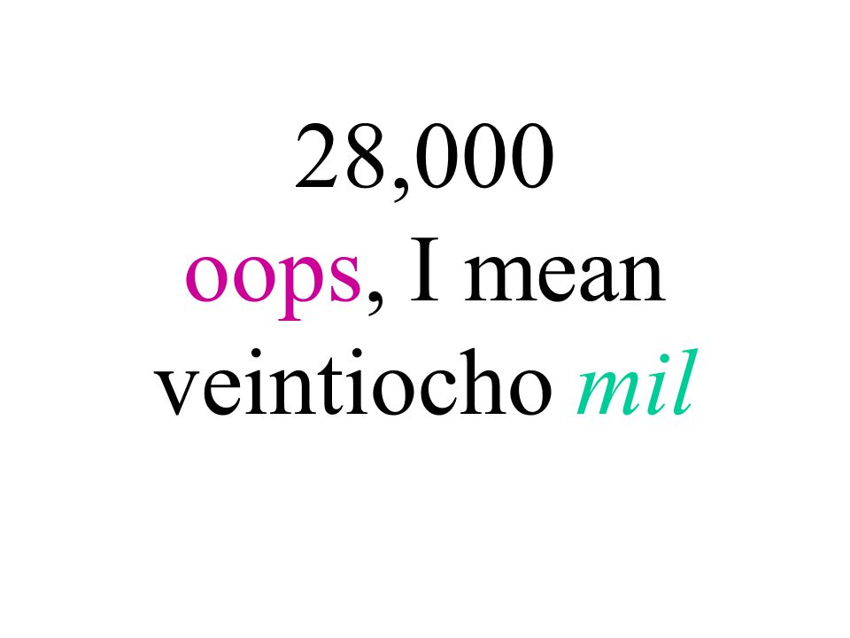 28,000 oops, I mean veintiocho mil