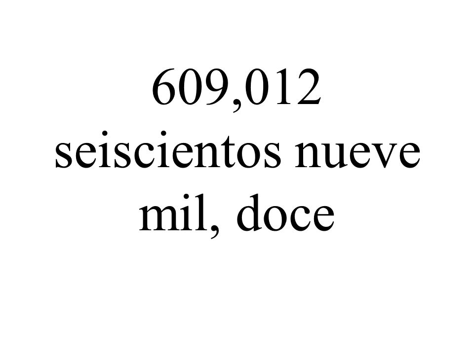 609,012 seiscientos nueve mil, doce