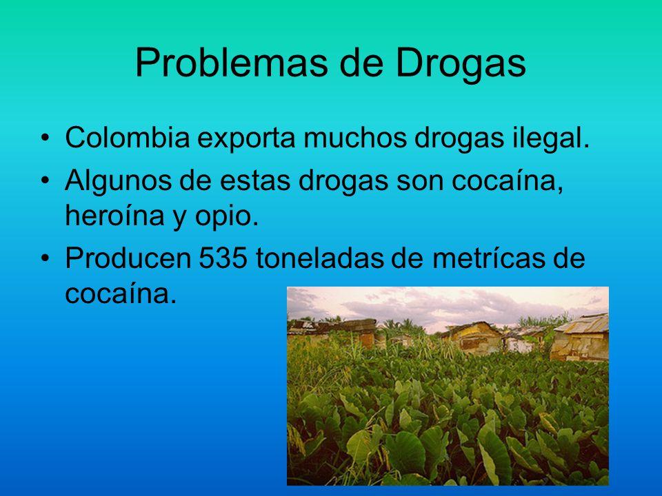 Problemas de Drogas Colombia exporta muchos drogas ilegal.