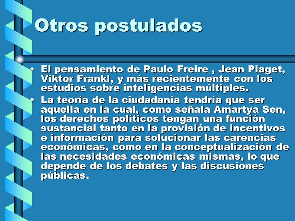 Otros postulados El pensamiento de Paulo Freire , Jean Piaget, Viktor Frankl, y más recientemente con los estudios sobre inteligencias múltiples.