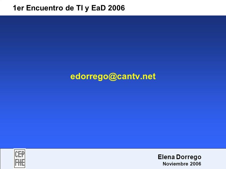 edorrego@cantv.net 1er Encuentro de TI y EaD 2006 Elena Dorrego