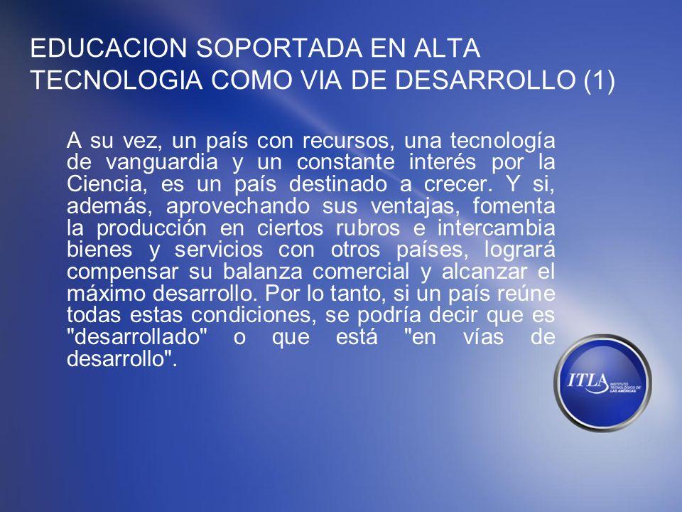 EDUCACION SOPORTADA EN ALTA TECNOLOGIA COMO VIA DE DESARROLLO (1)