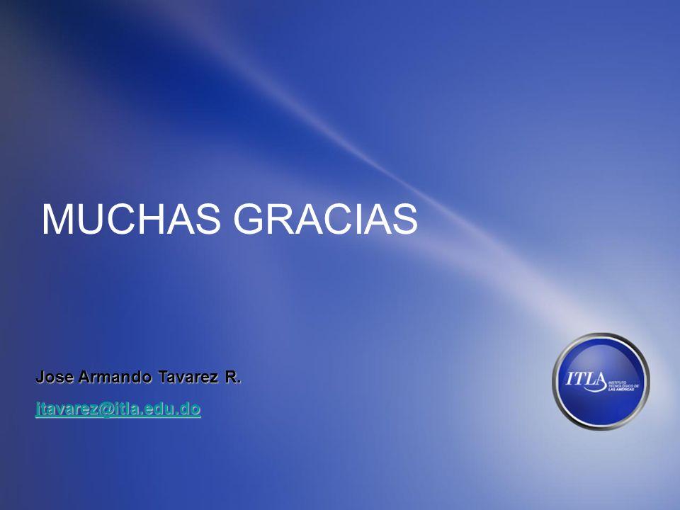 MUCHAS GRACIAS Jose Armando Tavarez R. jtavarez@itla.edu.do