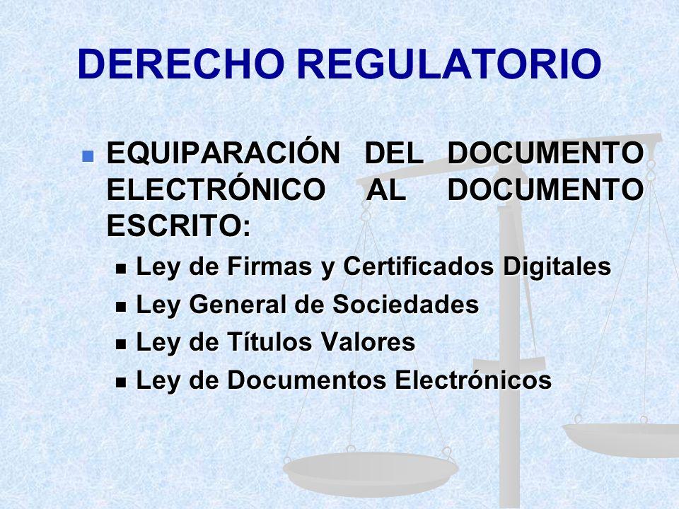 DERECHO REGULATORIO EQUIPARACIÓN DEL DOCUMENTO ELECTRÓNICO AL DOCUMENTO ESCRITO: Ley de Firmas y Certificados Digitales.