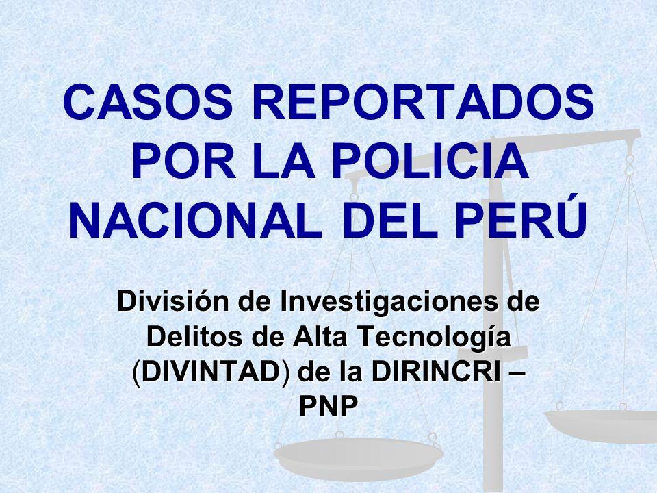 CASOS REPORTADOS POR LA POLICIA NACIONAL DEL PERÚ