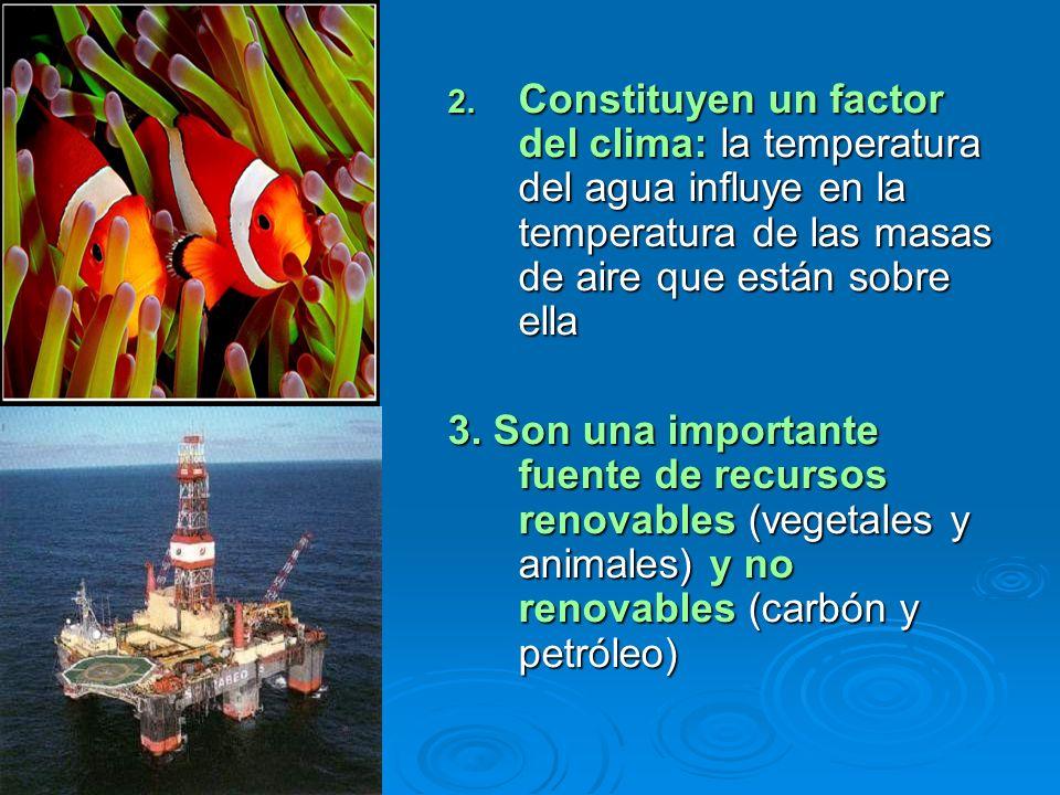 Constituyen un factor del clima: la temperatura del agua influye en la temperatura de las masas de aire que están sobre ella