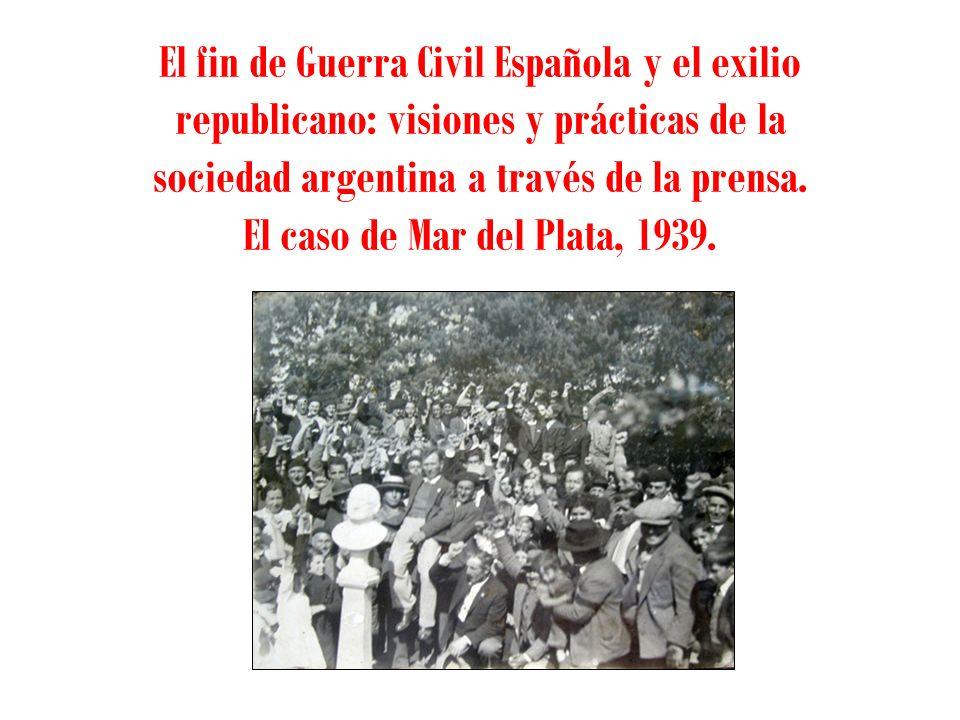 El fin de Guerra Civil Española y el exilio republicano: visiones y prácticas de la sociedad argentina a través de la prensa.