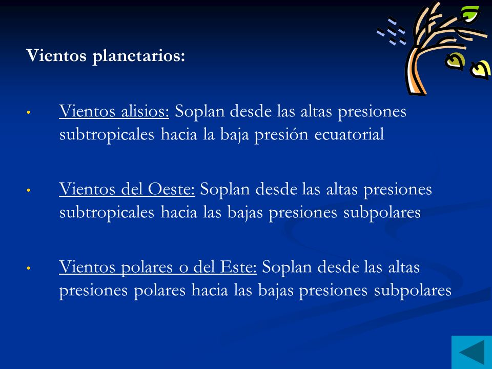 Vientos planetarios: Vientos alisios: Soplan desde las altas presiones subtropicales hacia la baja presión ecuatorial.