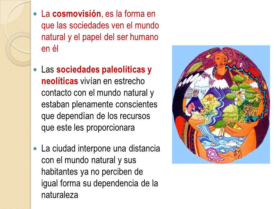 La cosmovisión, es la forma en que las sociedades ven el mundo natural y el papel del ser humano en él