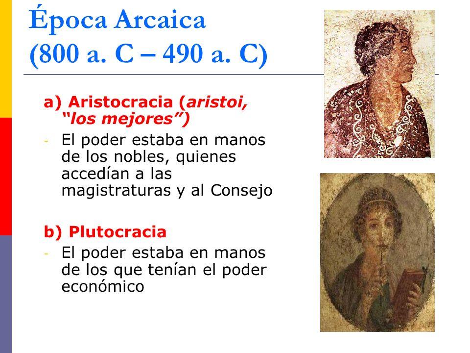 Época Arcaica (800 a. C – 490 a. C) a) Aristocracia (aristoi, los mejores )