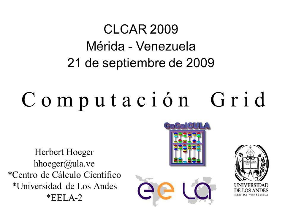 Computación Grid CLCAR 2009 Mérida - Venezuela