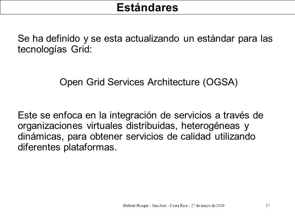 Estándares Se ha definido y se esta actualizando un estándar para las tecnologías Grid: Open Grid Services Architecture (OGSA)