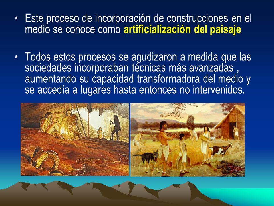 Este proceso de incorporación de construcciones en el medio se conoce como artificialización del paisaje