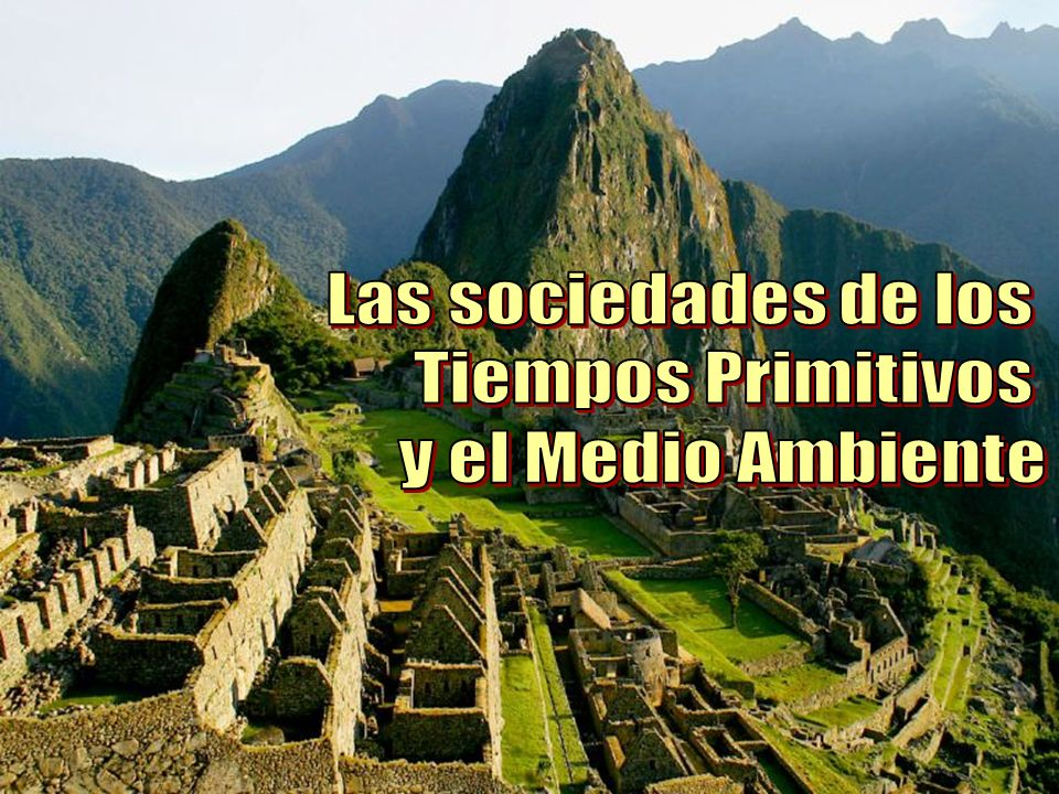 Las sociedades de los Tiempos Primitivos y el Medio Ambiente