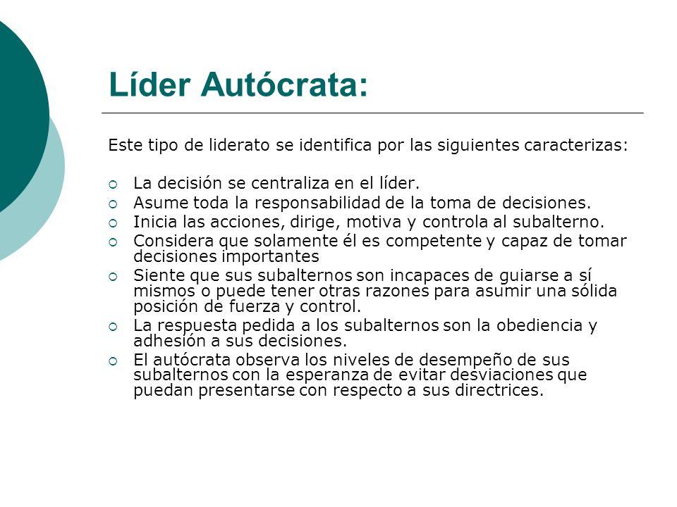Líder Autócrata:Este tipo de liderato se identifica por las siguientes caracterizas: La decisión se centraliza en el líder.