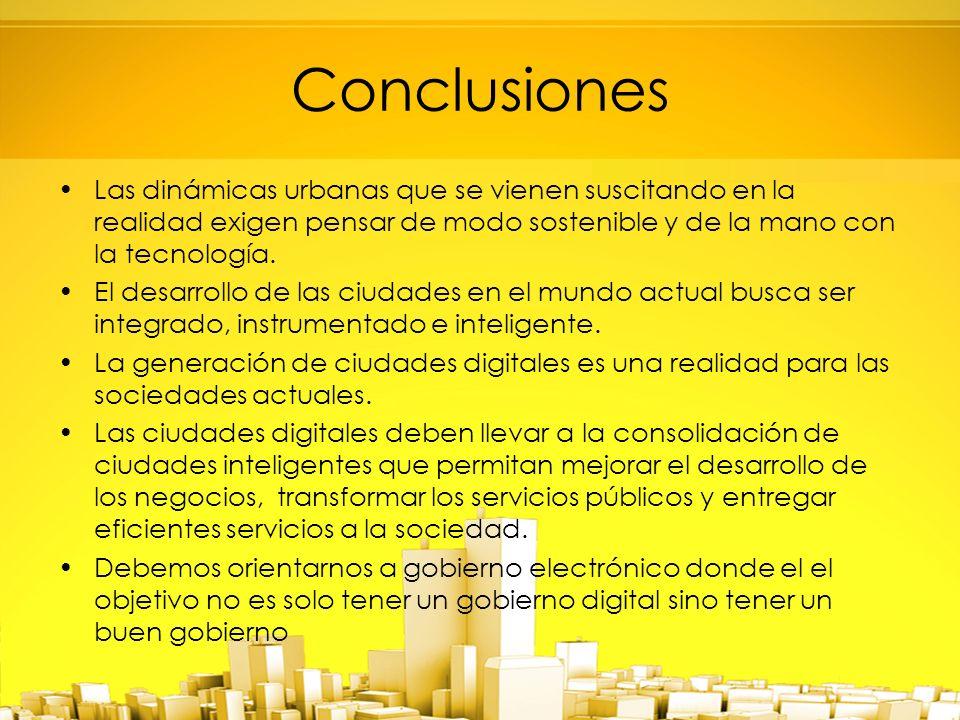 Conclusiones Las dinámicas urbanas que se vienen suscitando en la realidad exigen pensar de modo sostenible y de la mano con la tecnología.