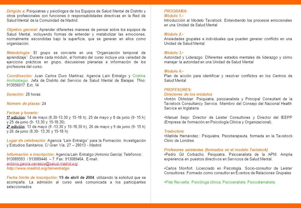 Dirigido a: Psiquiatras y psicólogos de los Equipos de Salud Mental de Distrito y otros profesionales con funciones ó responsabilidades directivas en la Red de Salud Mental de la Comunidad de Madrid.
