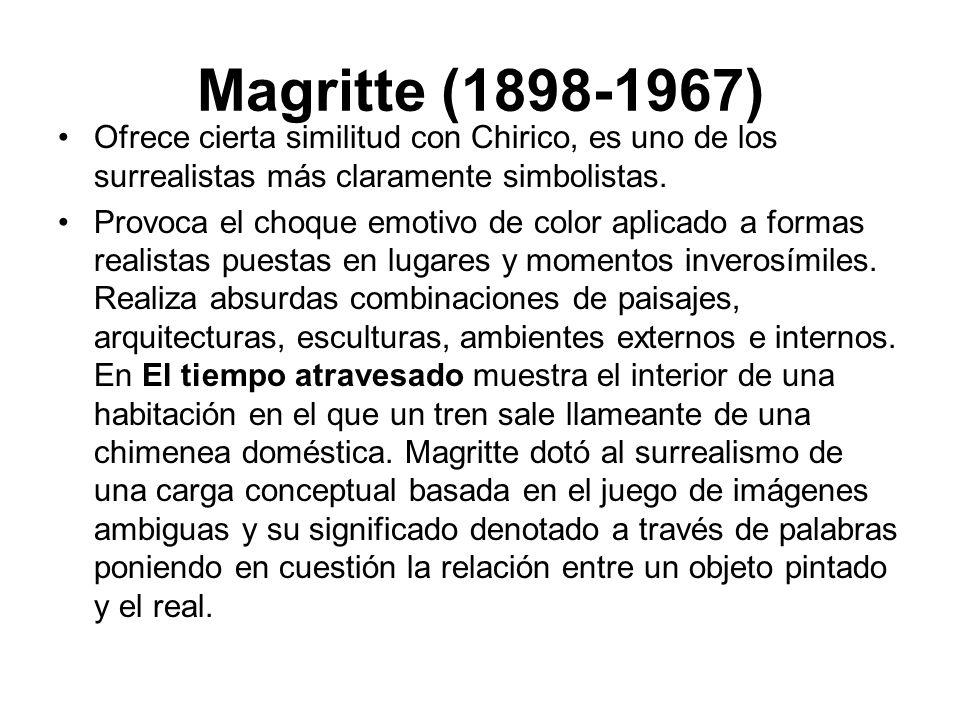 Magritte (1898-1967) Ofrece cierta similitud con Chirico, es uno de los surrealistas más claramente simbolistas.
