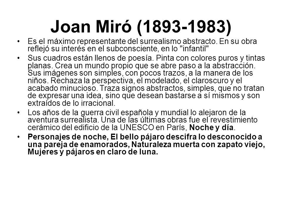 Joan Miró (1893-1983) Es el máximo representante del surrealismo abstracto. En su obra reflejó su interés en el subconsciente, en lo infantil