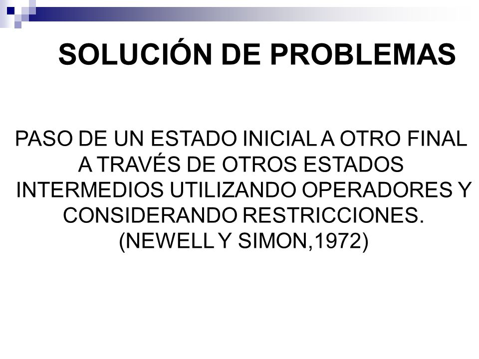 SOLUCIÓN DE PROBLEMAS PASO DE UN ESTADO INICIAL A OTRO FINAL
