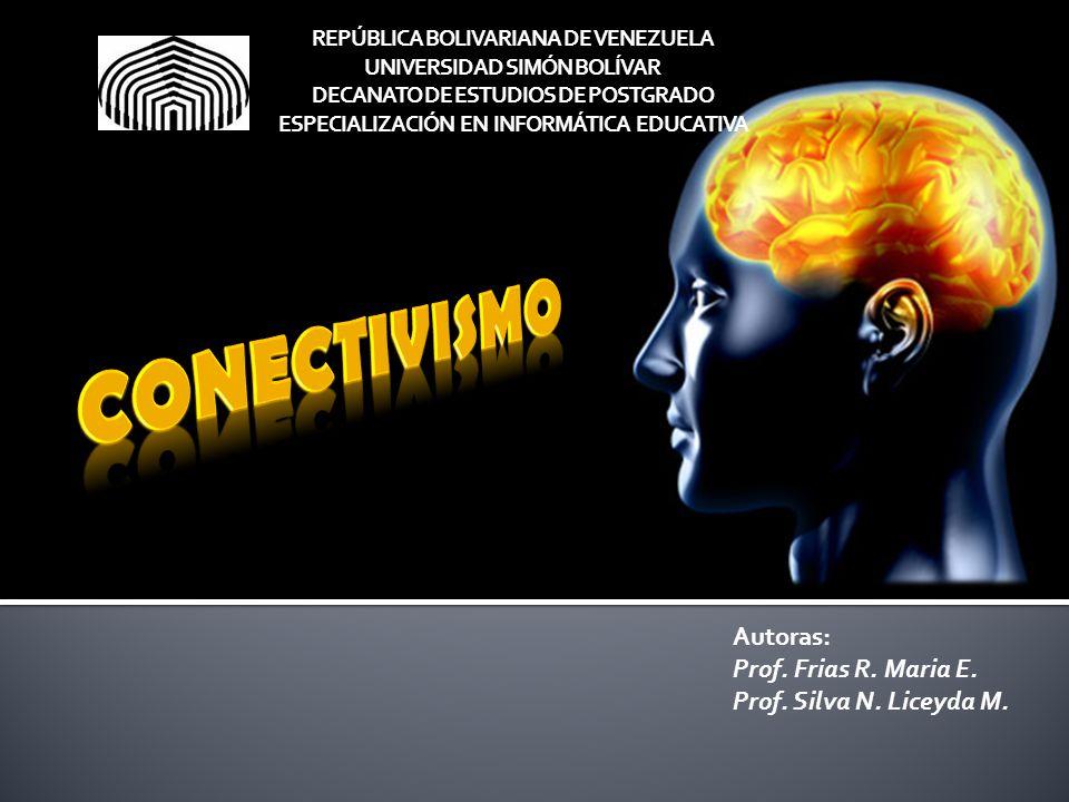 CONECTIVISMO Autoras: Prof. Frias R. Maria E.