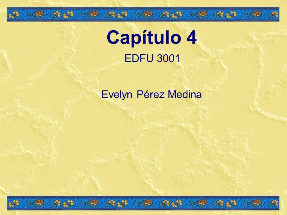 Capítulo 4 EDFU 3001 Evelyn Pérez Medina