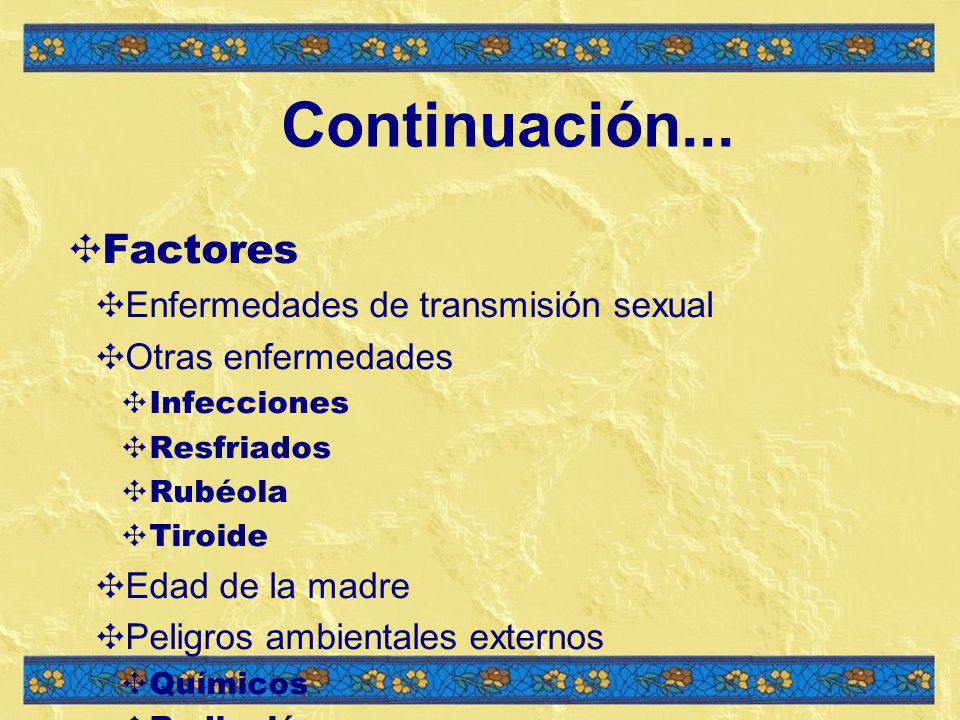 Continuación... Factores Enfermedades de transmisión sexual