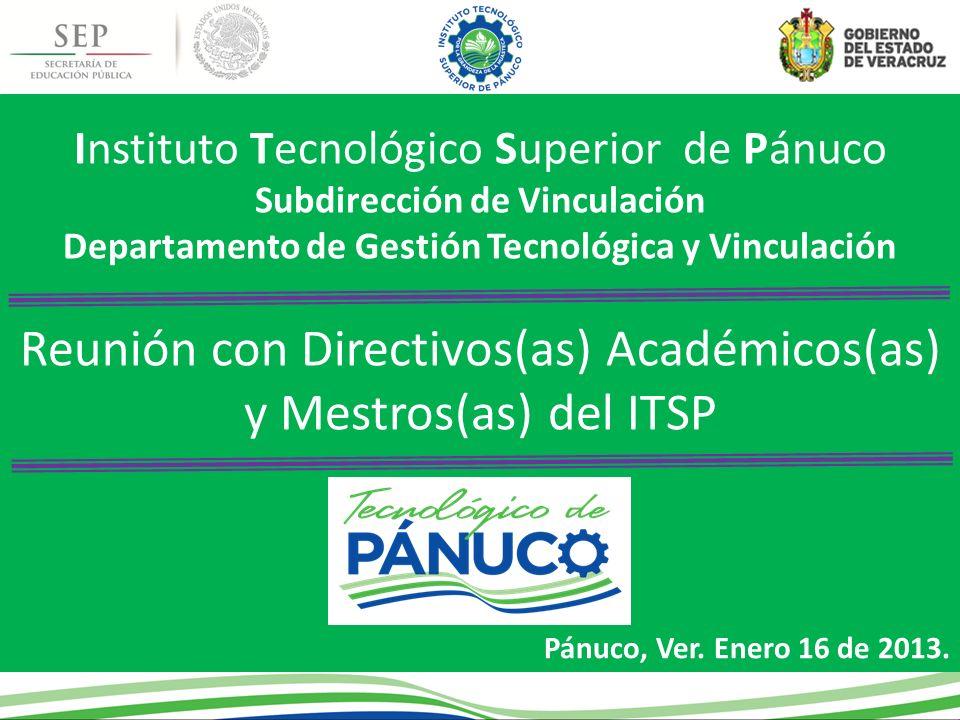Instituto Tecnológico Superior de Pánuco Subdirección de Vinculación Departamento de Gestión Tecnológica y Vinculación Reunión con Directivos(as) Académicos(as) y Mestros(as) del ITSP