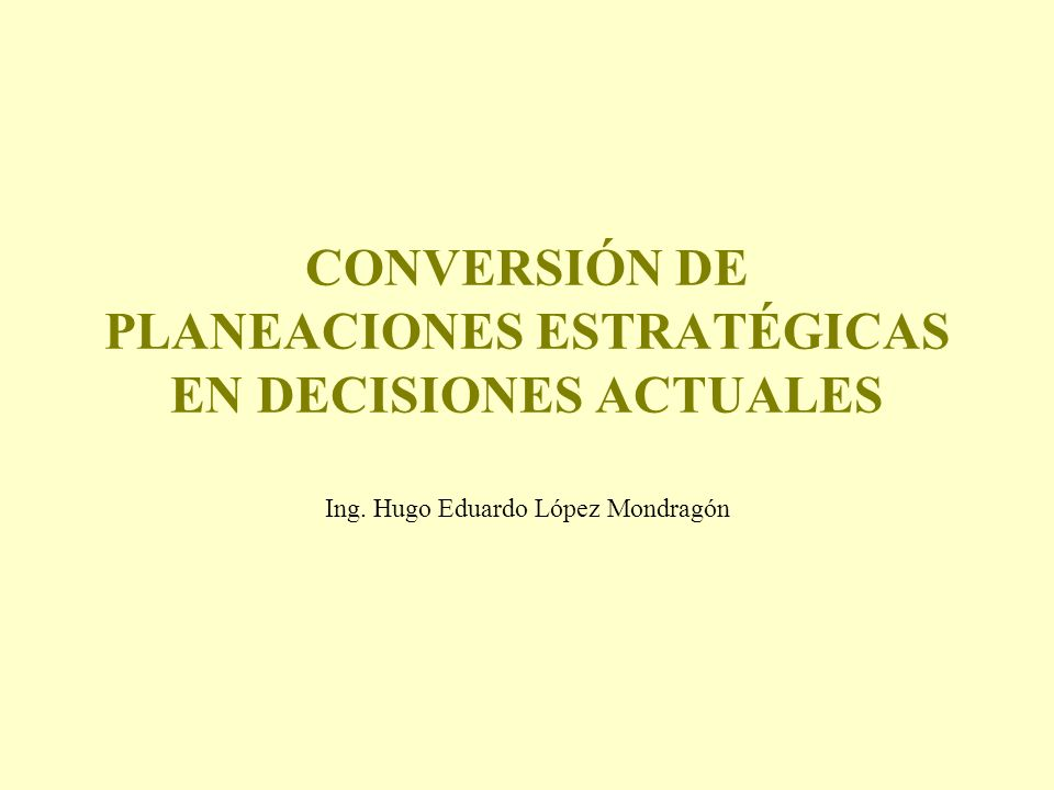 CONVERSIÓN DE PLANEACIONES ESTRATÉGICAS EN DECISIONES ACTUALES