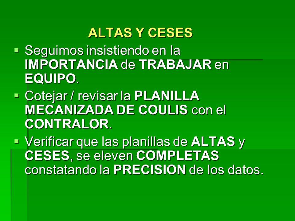 ALTAS Y CESES Seguimos insistiendo en la IMPORTANCIA de TRABAJAR en EQUIPO. Cotejar / revisar la PLANILLA MECANIZADA DE COULIS con el CONTRALOR.