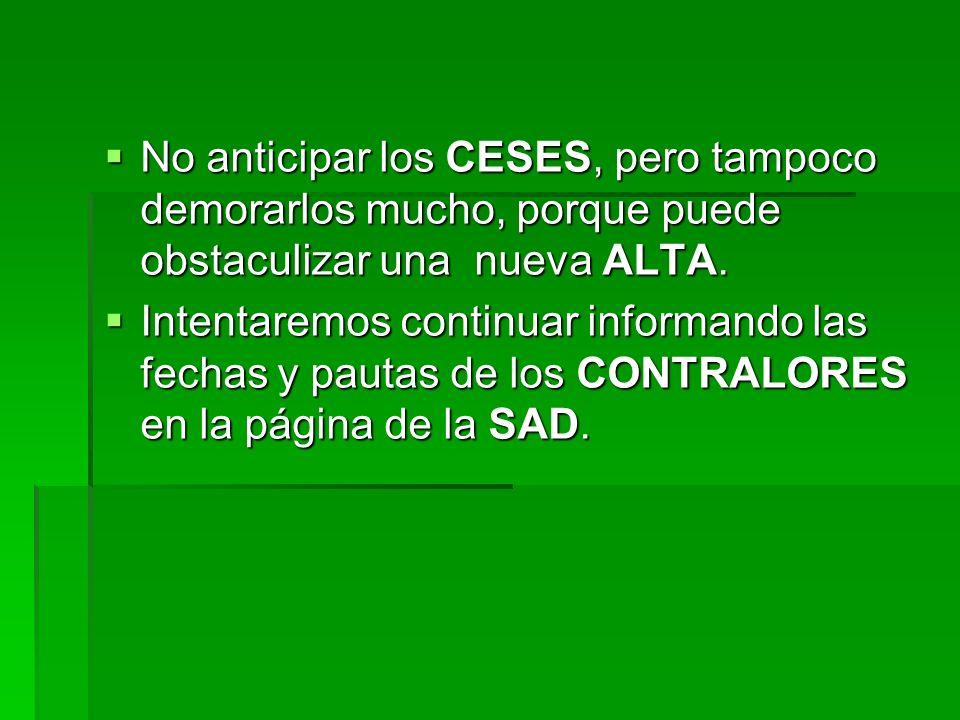 No anticipar los CESES, pero tampoco demorarlos mucho, porque puede obstaculizar una nueva ALTA.