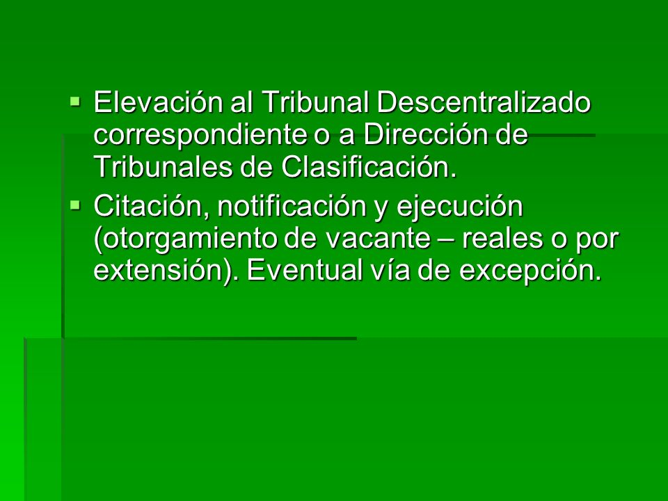 Elevación al Tribunal Descentralizado correspondiente o a Dirección de Tribunales de Clasificación.