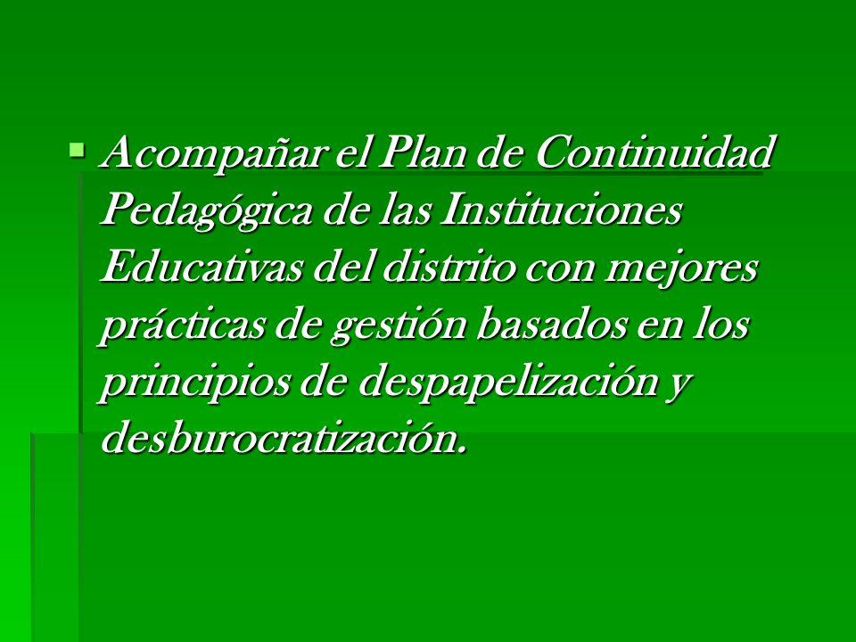 Acompañar el Plan de Continuidad Pedagógica de las Instituciones Educativas del distrito con mejores prácticas de gestión basados en los principios de despapelización y desburocratización.
