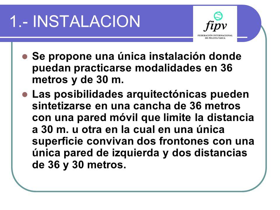 1.- INSTALACION Se propone una única instalación donde puedan practicarse modalidades en 36 metros y de 30 m.