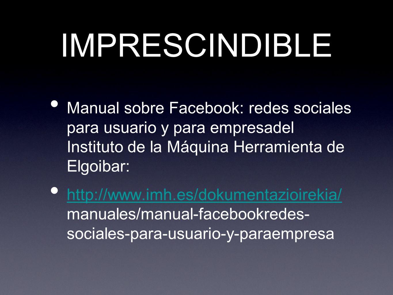 IMPRESCINDIBLE Manual sobre Facebook: redes sociales para usuario y para empresadel Instituto de la Máquina Herramienta de Elgoibar: