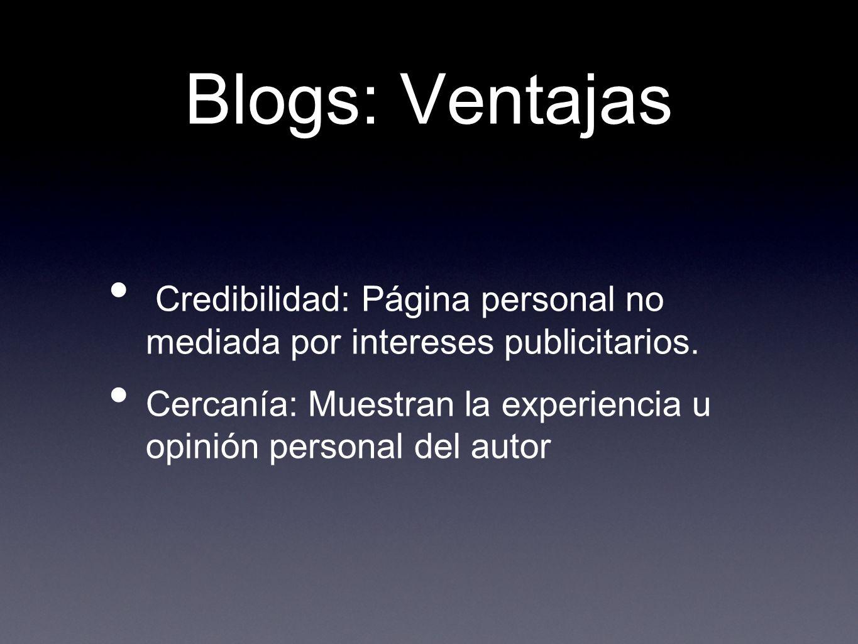 Blogs: Ventajas Credibilidad: Página personal no mediada por intereses publicitarios.