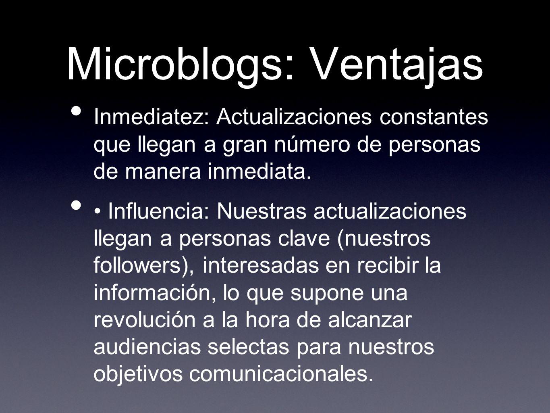 Microblogs: Ventajas Inmediatez: Actualizaciones constantes que llegan a gran número de personas de manera inmediata.
