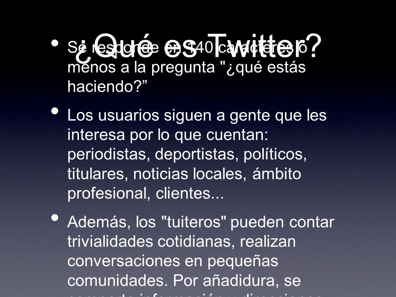 ¿Qué es Twitter Se responde en 140 caracteres o menos a la pregunta ¿qué estás haciendo