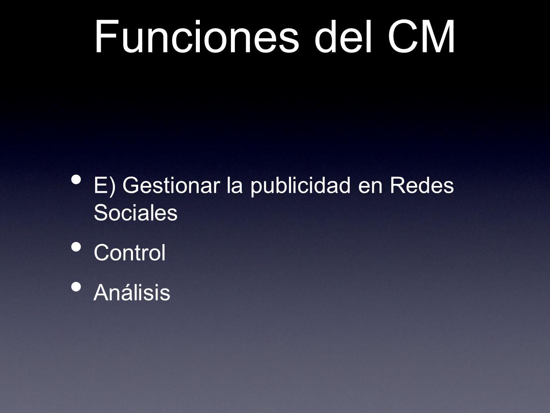 Funciones del CM E) Gestionar la publicidad en Redes Sociales Control