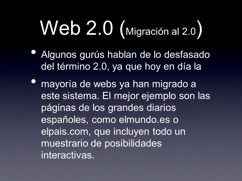 Web 2.0 (Migración al 2.0) Algunos gurús hablan de lo desfasado del término 2.0, ya que hoy en día la.