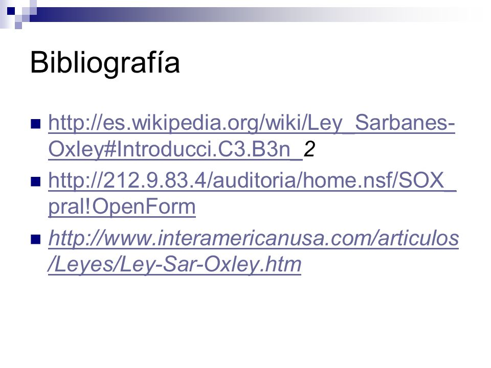 Bibliografía http://es.wikipedia.org/wiki/Ley_Sarbanes-Oxley#Introducci.C3.B3n_2. http://212.9.83.4/auditoria/home.nsf/SOX_pral!OpenForm.