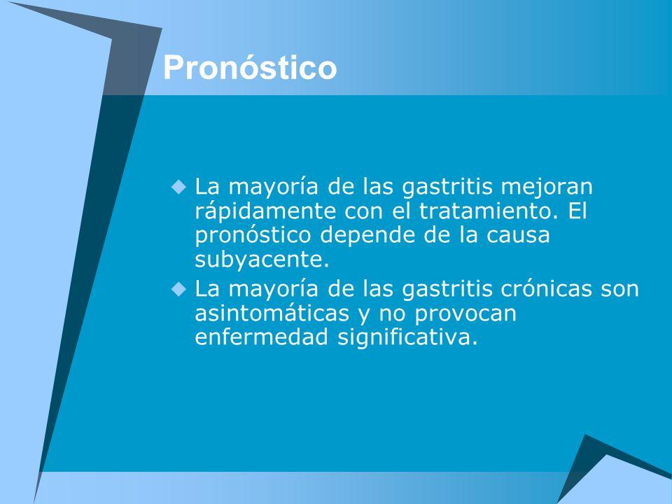 Pronóstico La mayoría de las gastritis mejoran rápidamente con el tratamiento. El pronóstico depende de la causa subyacente.