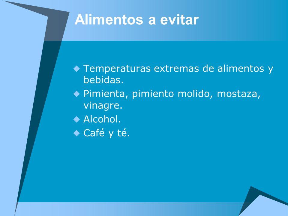 Alimentos a evitar Temperaturas extremas de alimentos y bebidas.